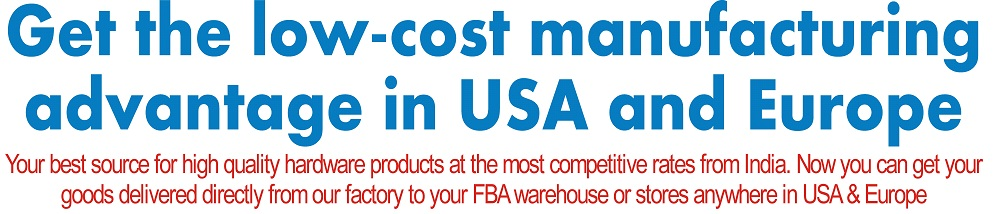 Get the low cost manufacturing hardware advantage in USA and Europe